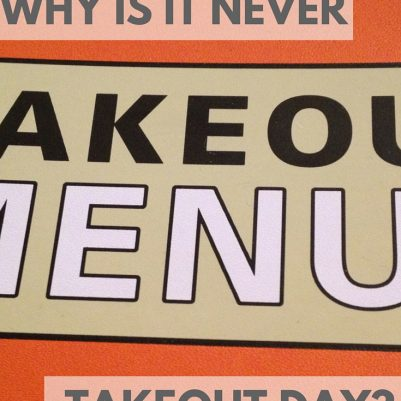 Why is it never takeout day?