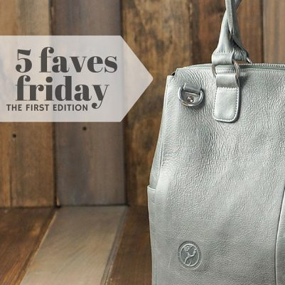 mommydo.com | 5 faves friday | the first edition | a curated collection of things I love